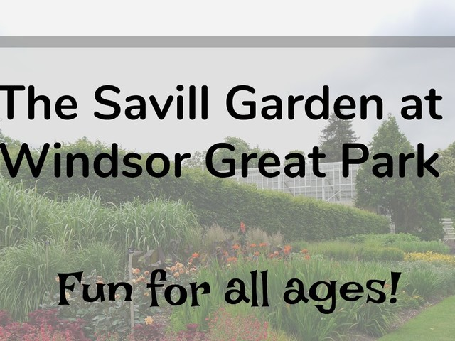 The Savill Garden at Windsor Great Park - Any Good for Families?