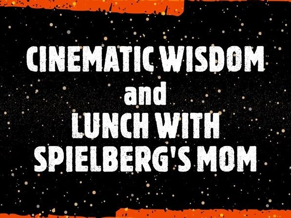 VIDEO: Cinematic Wisdom and Lunch with Spielberg's Mom by John Wesley Downey