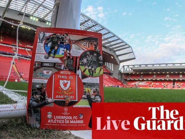 Liverpool v Atlético Madrid: Champions League last 16 second leg – live!