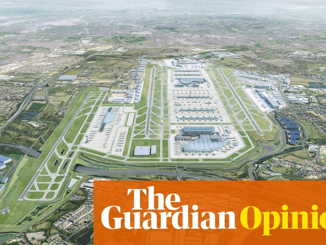 The Guardian view on Heathrow expansion: stop it to save the planet | Editorial