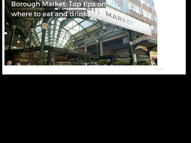 Borough Market: Top tips on where to eat and drink