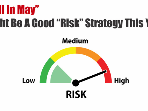 """Sell In May"" Might Be A Good Risk Strategy This Year"