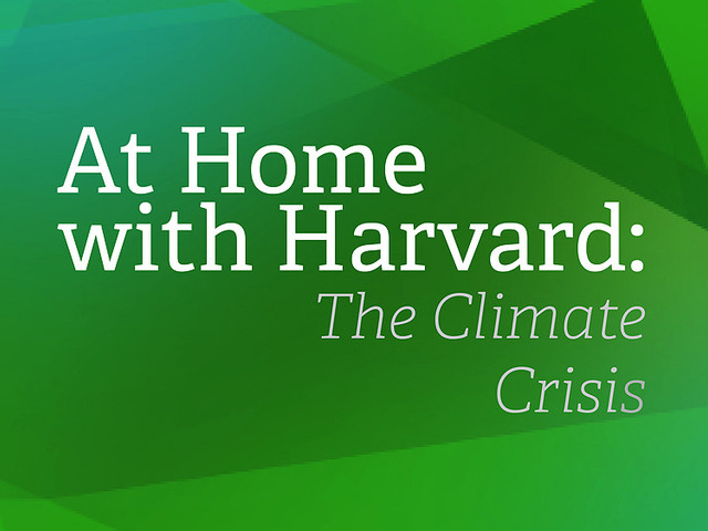 At Home with Harvard: The Climate Crisis