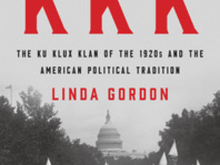 Review of Linda Gordon, 'The Second Coming of the KKK: The Ku Klux Klan of the 1920s and the American Political Tradition'