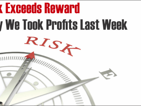 Risk Exceeds Reward – Why We Took Profits