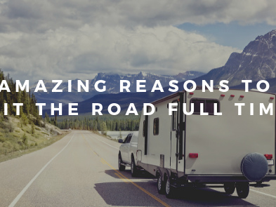 Amazing Reasons to Hit the Road Full Time