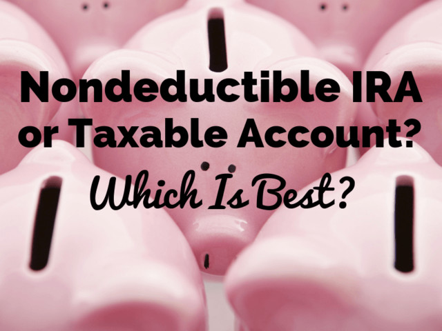 5 Tips on Nondeductible IRAs and Taxable Accounts