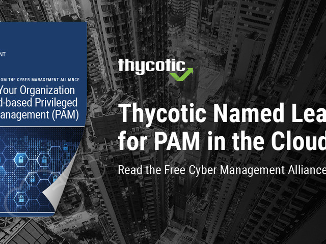 Thycotic Rated Ahead of BeyondTrust and CyberArk for Cloud-Based PAM Solutions
