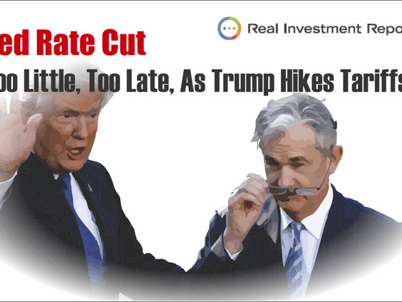 Fed Rate Cut – Too Little, Too Late, As Trump Hikes Tariffs