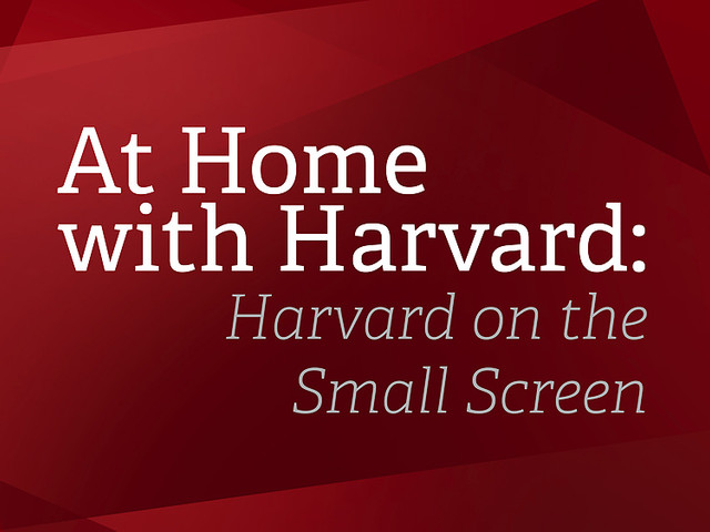 At Home with Harvard: Harvard on the Small Screen
