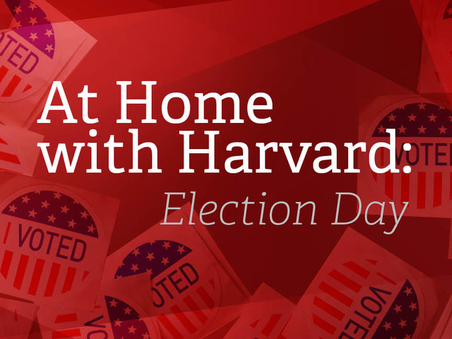 At Home with Harvard: Election Day