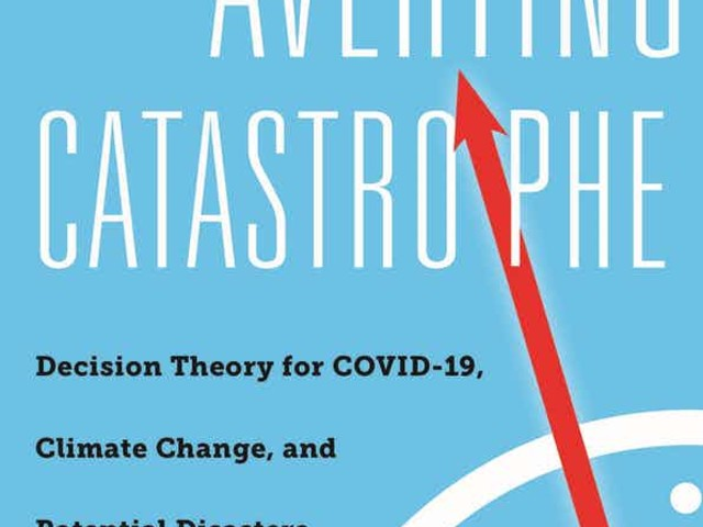 Review of Cass R. Sunstein, 'Averting Catastrophe: Decision Theory for COVID-19, Climate Change, and Potential Disasters of All Kinds' (essay)