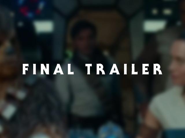Final Star Wars: Rise of Skywalker trailer release time, no spoilers