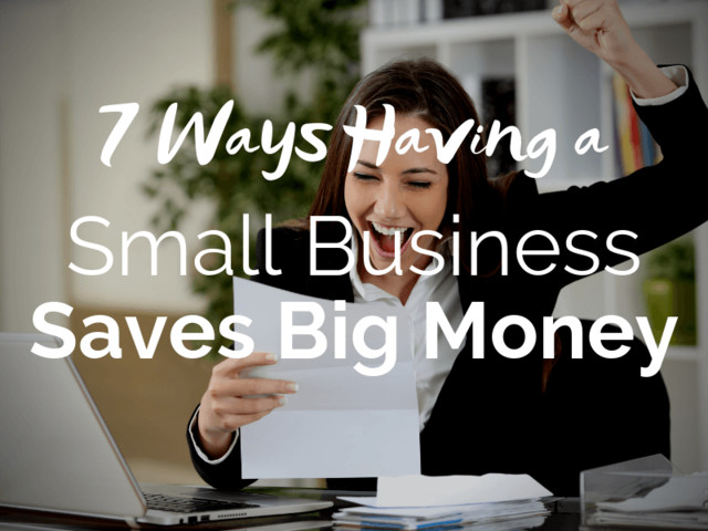 7 Ways Having a Small Business Saves Big Money