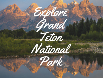 Explore Grand Teton National Park