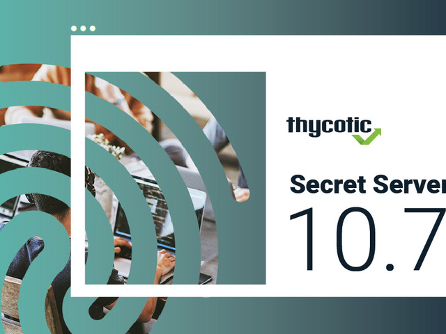 Secret Server product update: Conquer common cloud challenges with the release of Secret Server 10.7