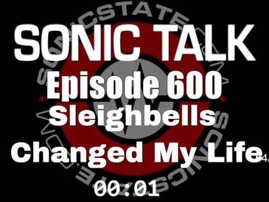 Podcast: Sonic TALK 600 - Sleighbells Changed My Life