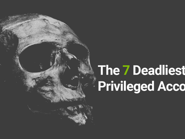 The 7 Deadly Privileged Accounts You MUST Discover, Manage and Secure