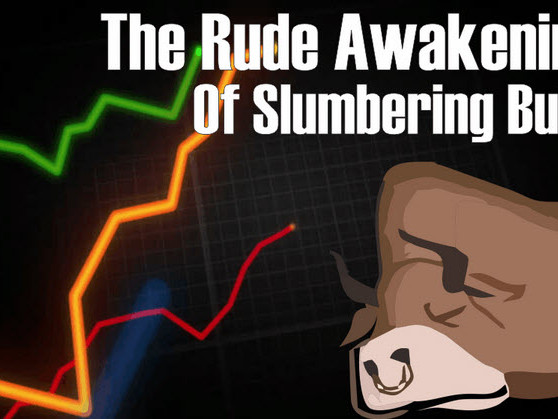 The Rude Awakening Of Slumbering Bulls