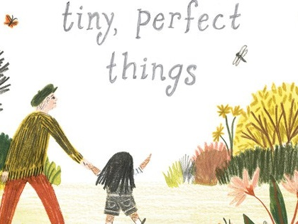 Tiny, Perfect Things: A Lyrical Illustrated Invitation to Presence