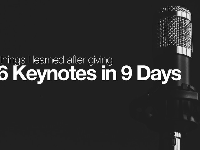 5 Things I Learned After Giving 6 Keynotes in 9 Days