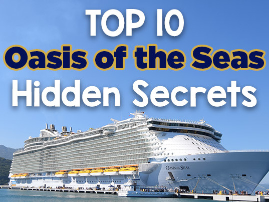 Top 10 Royal Caribbean Oasis of the Seas hidden secrets
