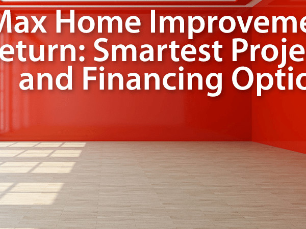 Home repairs and upgrades: Choose projects and financing wisely