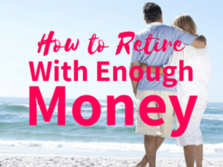 How to Retire With Enough Money and Income