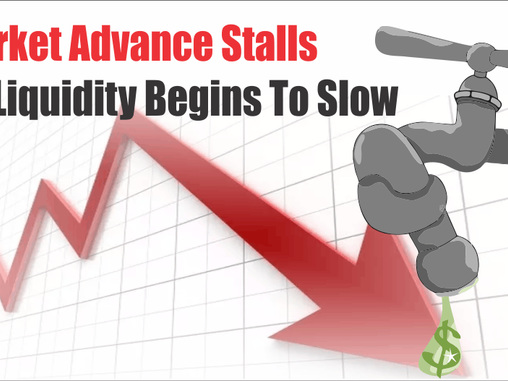 Market Advance Stalls As Liquidity Begins To Slow