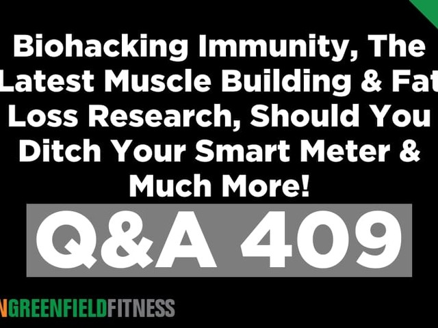 Q&A 409: Biohacking Immunity, The Latest Muscle Building & Fat Loss Research, Should You Ditch Your Smart Meter & Much More!