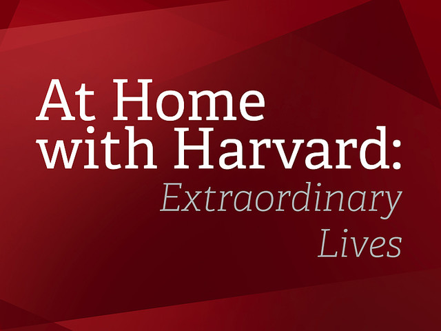 At Home with Harvard: Extraordinary Lives