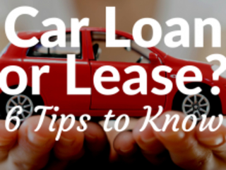 Car Loan or Lease? 6 Tips to Know Which Option Is Best