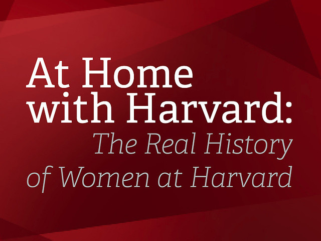 At Home with Harvard: The Real History of Women at Harvard