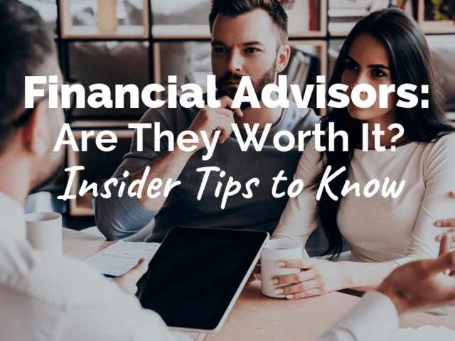 Are Financial Advisors Worth It? Insider Tips You Should Know