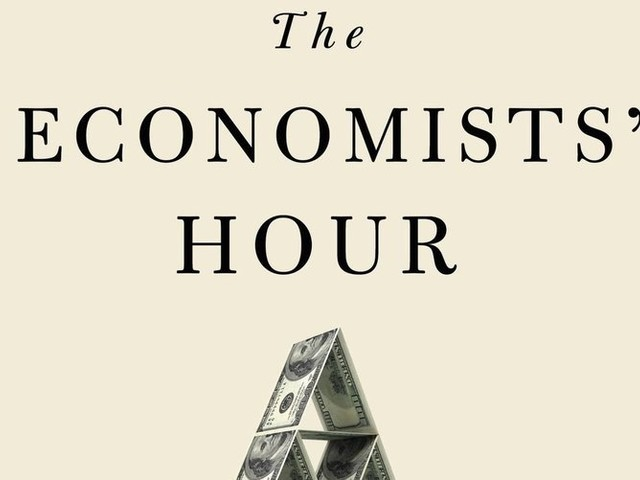 In 'The Economists' Hour,' Binyamin Appelbaum measures the far-reaching effects of unrestrained markets
