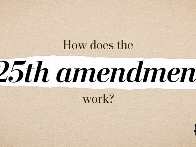 How does the 25th Amendment work?