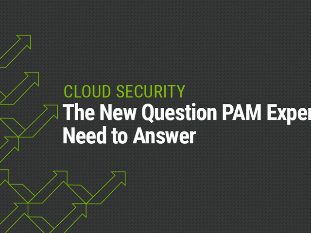 The new cloud security question PAM experts need to answer