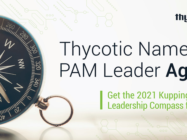 Thycotic and Centrify Recognized Again as Leaders in New 2021 KuppingerCole Leadership Compass for PAM