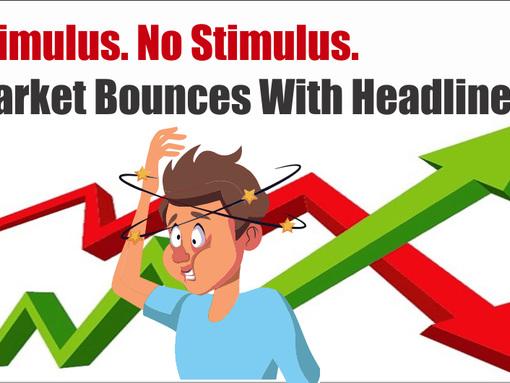 Stimulus, No Stimulus - Market Bounces With Headlines