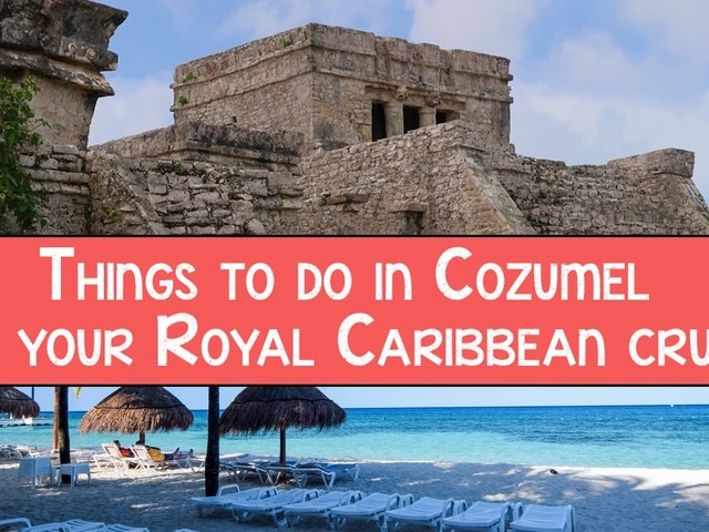 Things to do in Cozumel on your Royal Caribbean cruise