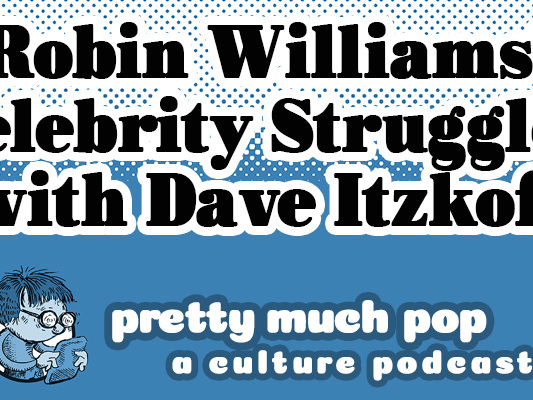 Robin Williams' Celebrity Struggles: A Discussion with Dave Itzkoff by Pretty Much Pop: A Culture Podcast (ep. 31)