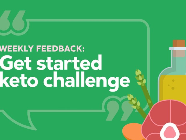 """I highly recommend the keto challenge to anyone who is curious about a keto diet"""