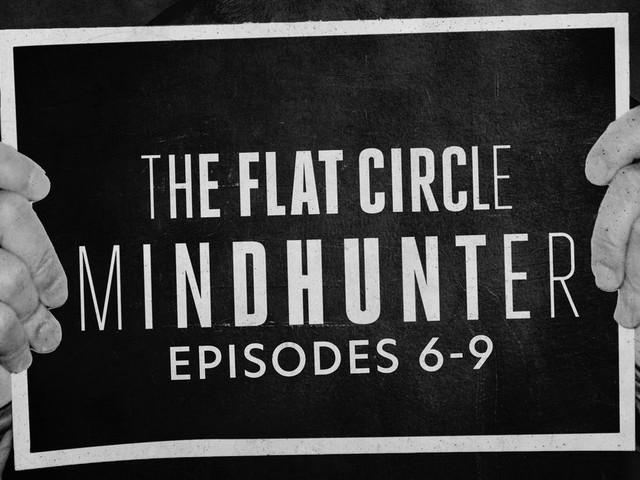 'The Flat Circle': 'Mindhunter' Season 2 Episodes 6-9 Analysis