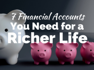 7 Financial Accounts You Need for a Richer Life