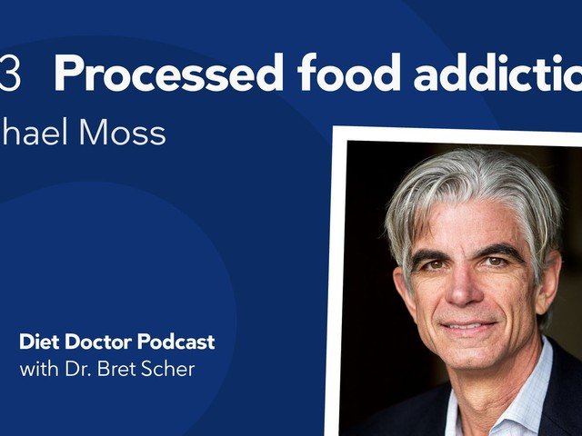 Diet Doctor Podcast #73 — Processed-food addiction