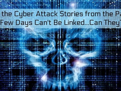 All The Cyber-Attack Stories From The Past Few Days Can't Be Linked...Can They?