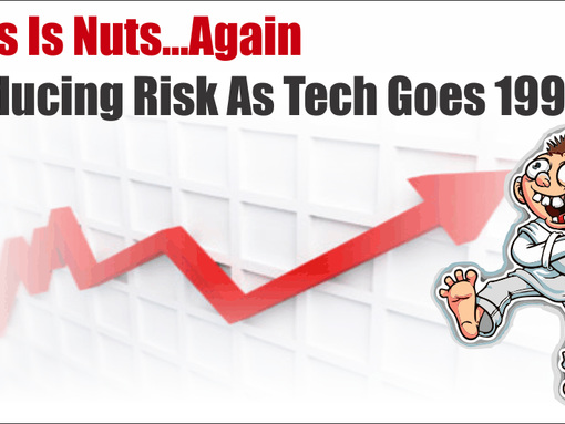 """""""This Is Nuts...Again"""" - Reducing Risk As Tech Goes 'Full 1999'"""