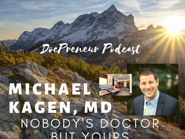 "EP. 213   ""Nobody's Doctor but Yours"" Meet Park City Concierge Doctor Michael Kagen, MD Part 1 of 2"