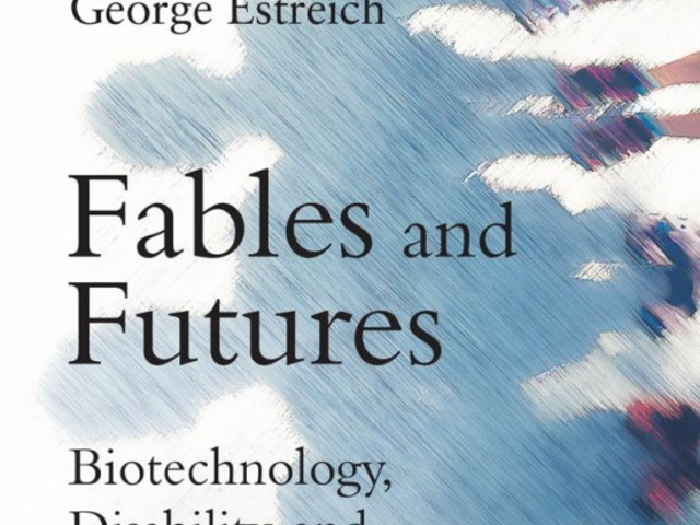 Review of George Estreich, 'Fables and Futures: Biotechnology, Disability, and the Stories We Tell Ourselves' (opinion)