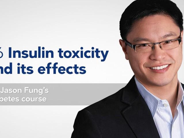 Insulin toxicity — part 6 of Dr. Jason Fung's diabetes course